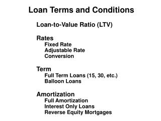 Loan Terms and Conditions Loan-to-Value Ratio (LTV) Rates Fixed Rate Adjustable Rate Conversion