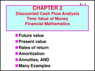CHAPTER 2 Discounted Cash Flow Analysis Time Value of Money Financial Mathematics