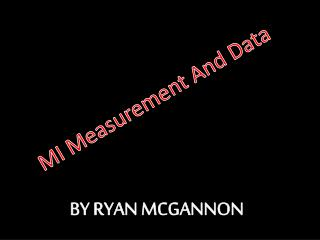 MI Measurement And  D ata