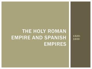 The Holy Roman Empire and Spanish Empires