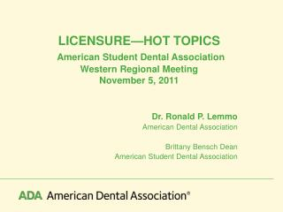 LICENSURE—HOT TOPICS American Student Dental Association Western Regional Meeting November 5, 2011