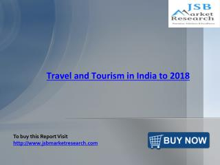 JSB Market Research : Travel and Tourism in India to 2018