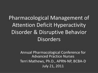 Pharmacological Management of Attention Deficit Hyperactivity Disorder & Disruptive Behavior Disorders
