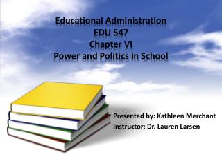 Educational Administration EDU 547 Chapter VI Power and Politics in School