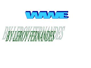 WWE BY LEROY FERNANDES In the WWE there are lots of title belt.