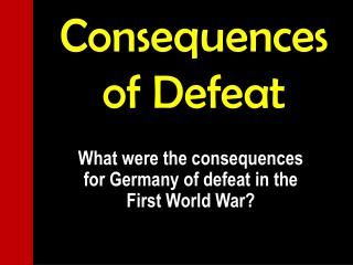 Consequences of Defeat