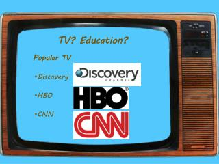 TV? Education?
