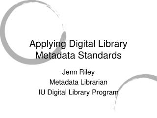 Applying Digital Library Metadata Standards