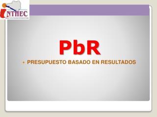 PbR PRESUPUESTO BASADO EN RESULTADOS
