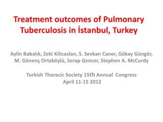 Treatment outcomes of Pulmonary Tuberculosis in  İstanbul , Turkey