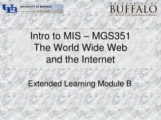 Intro to MIS – MGS351 The World Wide Web and the Internet