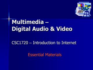 Multimedia  – Digital Audio & Video
