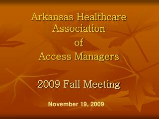 Arkansas Healthcare Association  of  Access Managers 2009 Fall Meeting