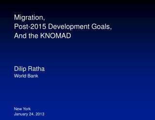 Migration, Post-2015 Development Goals, And the KNOMAD Dilip Ratha World Bank New York