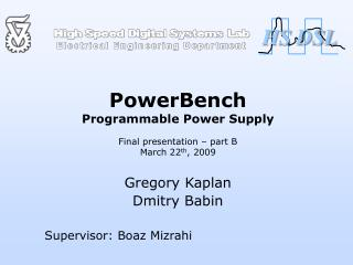 PowerBench Programmable Power Supply Final presentation – part B March 22 th , 2009