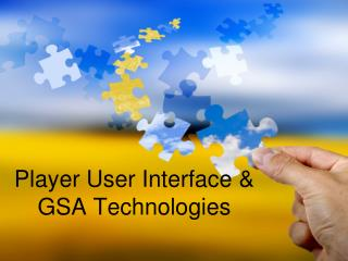 Player User Interface & GSA Technologies