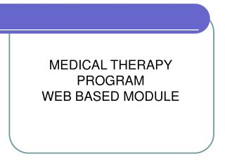 MEDICAL THERAPY PROGRAM  WEB BASED MODULE