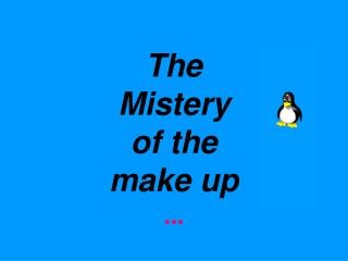 The Mistery of the m ake up ...