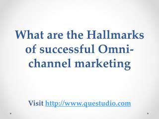 What are the Hallmarks of successful Omni-channel marketing