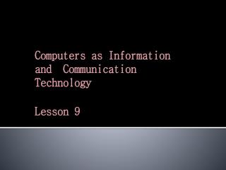 Computers as Information and  Communication Technology Lesson 9