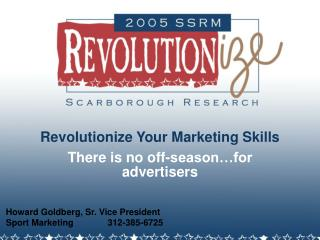 Revolutionize Your Marketing Skills There is no off-season.for advertisers
