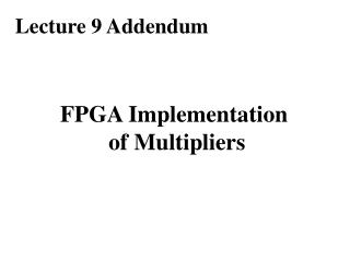 FPGA Implementation  of Multipliers