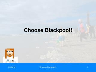 Choose Blackpool!