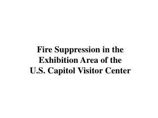 Fire Suppression in the  Exhibition Area of the U.S. Capitol Visitor Center