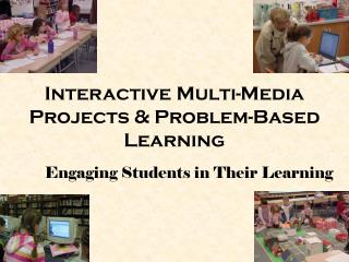 Interactive Multi-Media Projects & Problem-Based Learning