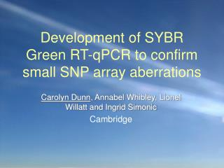 Development of SYBR Green RT-qPCR to confirm small SNP array aberrations