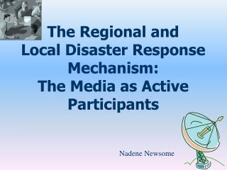 The Regional and  Local  Disaster Response Mechanism:   The  Media as Active Participants
