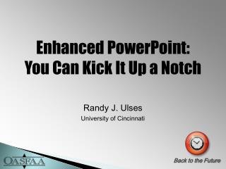 Enhanced PowerPoint: You Can Kick It Up a Notch