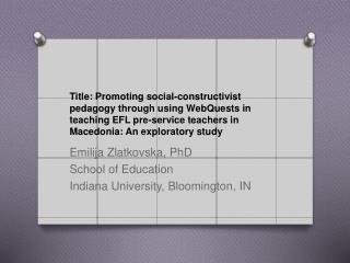 Emilija Zlatkovska , PhD School of Education Indiana University, Bloomington, IN