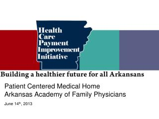 Patient Centered Medical Home Arkansas Academy of Family Physicians
