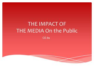 THE IMPACT OF  THE MEDIA On the Public