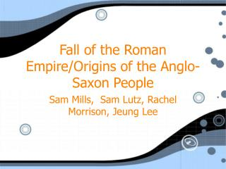 Fall of the Roman Empire/Origins of the Anglo-Saxon People