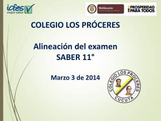 COLEGIO LOS PRÓCERES Alineación del examen SABER 11° Marzo  3  de 2014
