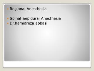 Regional Anesthesia  Spinal &epidural Anesthesia Dr.hamidreza abbasi