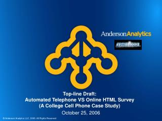 Top-line Draft: Automated Telephone VS Online HTML Survey (A College Cell Phone Case Study)