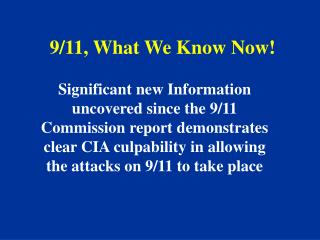 nformation uncovered since the 9/11 Commission report demonstrates clear CIA culpability in allowing the attacks on 9/11