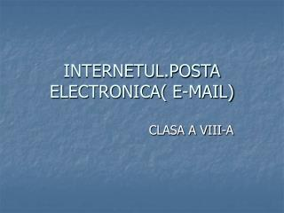 INTERNETUL.POSTA ELECTRONICA( E-MAIL)