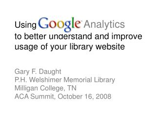 Using  Google Analytics      to better understand and improve usage of your library website