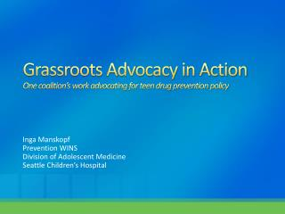 Grassroots Advocacy in Action One coalition's work advocating for teen drug prevention policy