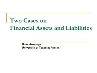 Two Cases on  Financial Assets and Liabilities