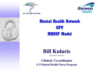 Bill Kuluris  (Psychiatric Nursing) Clinical  Co-ordinator G P Mental Health Nurse Program