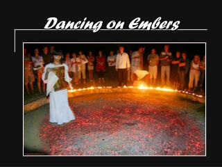Dancing on Embers