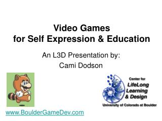 Video Games  for Self Expression & Education
