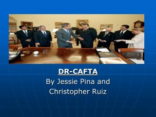 DR-CAFTA By Jessie Pina and Christopher Ruiz
