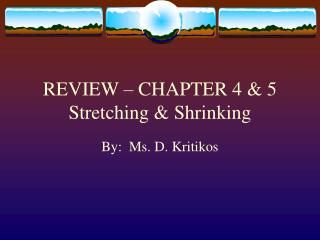 REVIEW – CHAPTER 4 & 5 Stretching & Shrinking