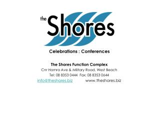 The Shores Function Complex Cnr Hamra Ave & Military Road, West Beach Tel: 08 8353 0444  Fax: 08 8353 0644 info@theshore